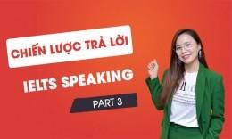 Chiến lược trả lời Speaking Part 3 hiệu quả nhất