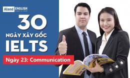 Ngày 23: Communication (Từ vựng Band 7.5 IELTS theo chủ đề)