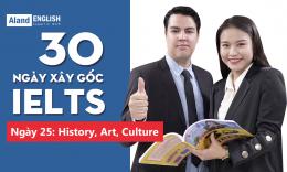 Ngày 25: History, Art, Culture (Từ vựng Band 7.5 IELTS theo chủ đề)