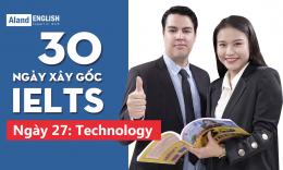 Ngày 27: Technology (Từ vựng Band 7.5 IELTS theo chủ đề)