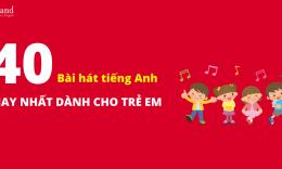 Tuyển tập 40 bài hát tiếng Anh cho trẻ em hay nhất