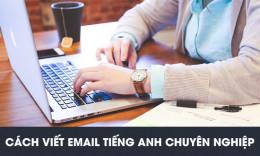 Hướng dẫn cách viết email tiếng Anh chuyên nghiệp