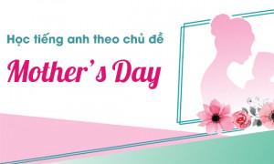 Học tiếng anh theo chủ đề: Ngày của mẹ - Mother's Day