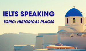 IELTS Speaking Part 2 & 3 - Topic: Historical places
