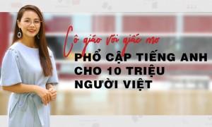 [Vnexpress] Giấc mơ phổ cập tiếng anh cho 10 triệu người của cô giáo Việt