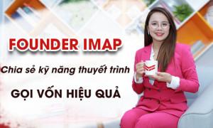 Founder IMAP chia sẻ kỹ năng thuyết trình gọi vốn hiệu quả