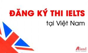 Hướng dẫn chi tiết các bước đăng ký thi IELTS tại Việt Nam