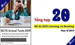 Tổng hợp 20 đề thi IELTS Listening và Reading thực tế 2019
