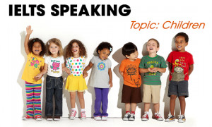 IELTS Speaking Part 2 & 3 - Topic: Children