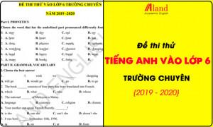 Đề thi thử tiếng Anh vào lớp 6 trường chuyên 2019 - 2020