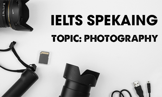 IELTS Speaking Part 2 & 3 - Topic: Photography