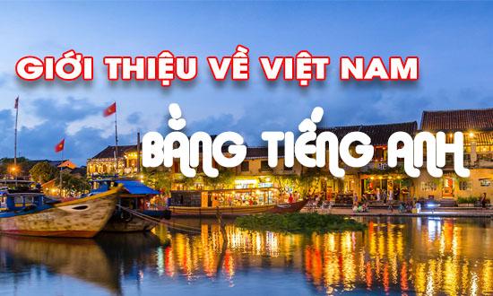Hướng dẫn giới thiệu về Việt Nam bằng tiếng Anh cực hay
