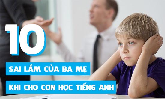 10 Quan điểm sai lầm của ba mẹ khi cho con học tiếng Anh