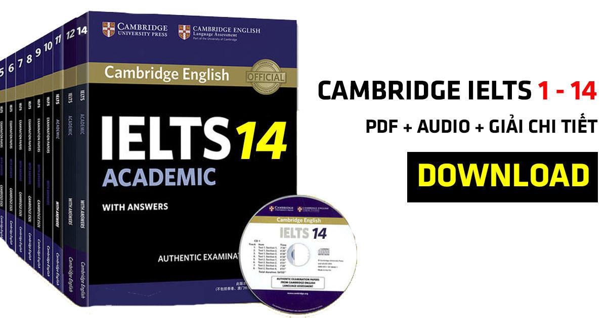 Full bộ Cambridghe IELTS từ 1 - 14 (Bản đẹp + Giải chi tiết)