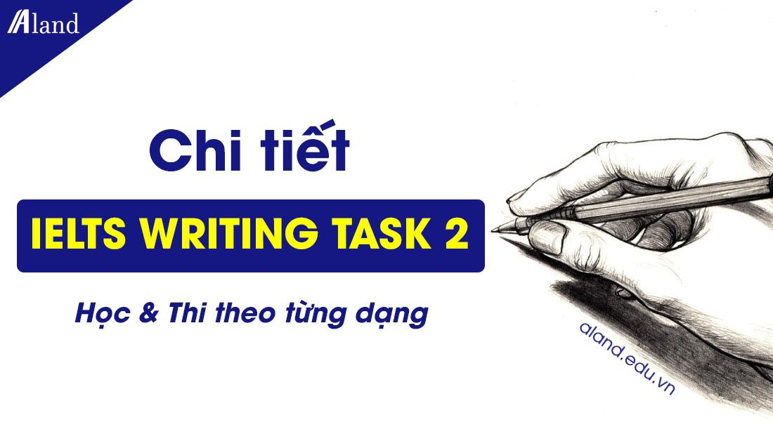 Chi tiết cách viết IELTS Writing task 2